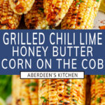 Grilled Chili Lime Honey Butter Corn on the Cob two images with blue rectangle and white text overlay
