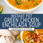 Instant Pot Green Chicken Enchilada Soup two images with blue rectangle and white text overlay