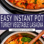 Instant Pot Turkey Vegetable Lasagna