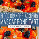 Blood Orange Blackberry Mascarpone Tart two images with blue rectangle and white text overlay