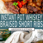Instant Pot Whiskey Braised Short Ribs two images with green rectangle and white text overlay