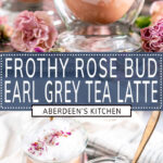 Rose Bud Earl Grey Tea Latte long pin two images with blue rectangle and white text overlay